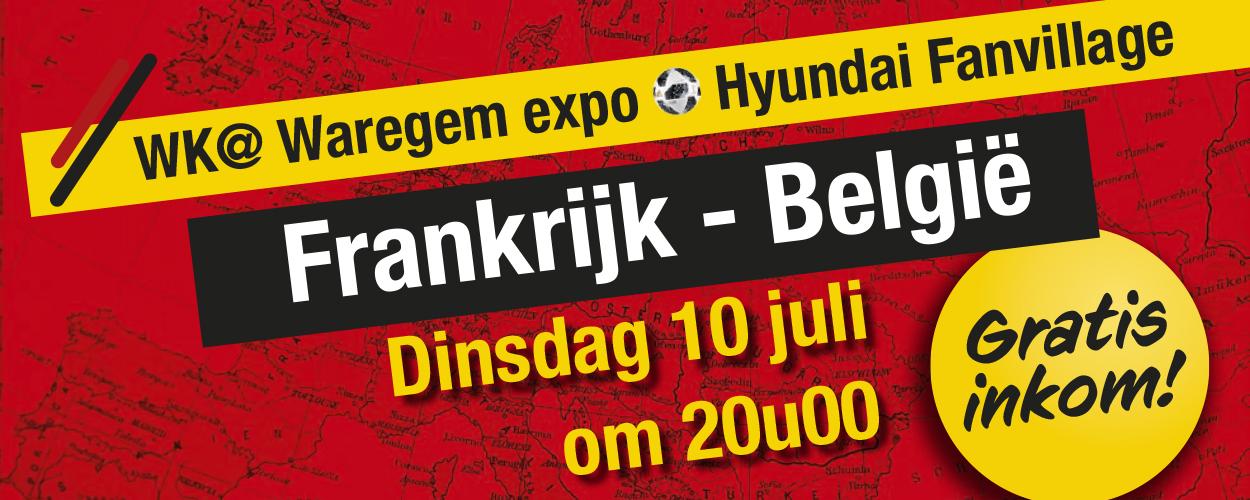 WK @ Waregem expo Hyundai fanvillage – 1/2 finale – Frankrijk – België